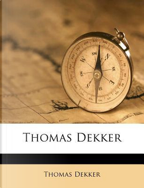 Thomas Dekker by Thomas Dekker