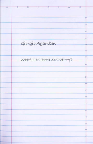 What Is Philosophy? by Giorgio Agamben