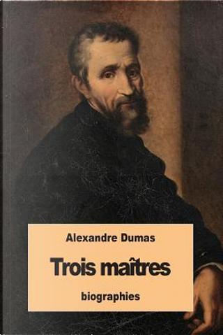 Trois Maîtres by ALEXANDRE DUMAS
