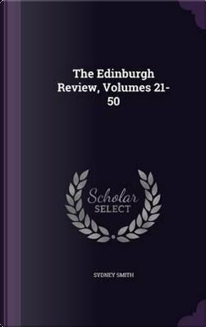 The Edinburgh Review, Volumes 21-50 by Sydney Smith