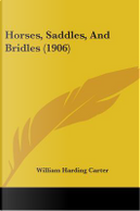 Horses, Saddles, And Bridles by William Harding Carter