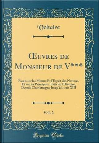 OEuvres de Monsieur de V***, Vol. 2 by Voltaire Voltaire