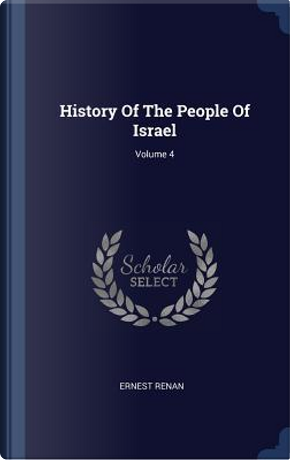 History of the People of Israel; Volume 4 by Ernest Renan