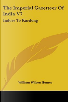 The Imperial Gazetteer of India by William Wilson Hunter