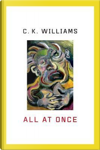 All At Once by C. K. Williams