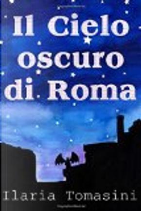 Il cielo oscuro di Roma by Ilaria Tomasini