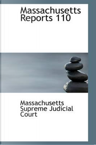 Massachusetts Reports 110 by Massachusetts Supreme Judicial Court