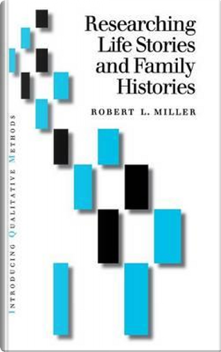Researching Life Stories and Family Histories by Robert L. Miller