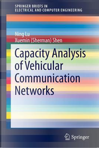 Capacity Analysis of Vehicular Communication Networks by Ning Lu