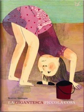 La gigantesca piccola cosa by Beatrice Alemagna
