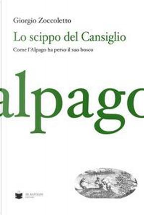 Lo scippo del Cansiglio. Come l'Alpago ha perso il suo bosco by Giorgio Zoccoletto