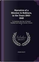 Narrative of a Mission to Bokhara, in the Years 1843-1845, to Ascertain the Fate of Colonel Stoddart and Captain Conolly Volume 2 by Joseph Wolff
