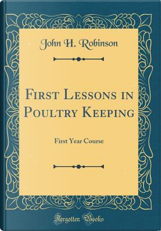 First Lessons in Poultry Keeping by John H. Robinson