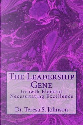 The Leadership Gene by Teresa S. Johnson