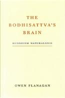 The Bodhisattva's Brain by Owen J. Flanagan