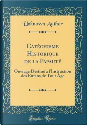 Catéchisme Historique de la Papauté by Author Unknown