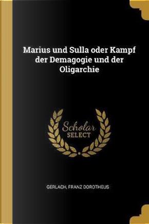 Marius Und Sulla Oder Kampf Der Demagogie Und Der Oligarchie by Gerlach Franz Dorotheus