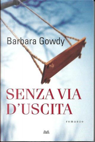 Senza via d'uscita by Barbara Gowdy