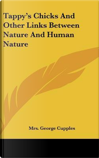 Tappy's Chicks and Other Links Between Nature and Human Nature by Mrs George Cupples