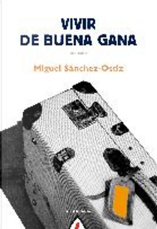 Vivir de buena gana by Miguel Sánchez-Ostiz