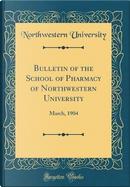 Bulletin of the School of Pharmacy of Northwestern University by Northwestern University