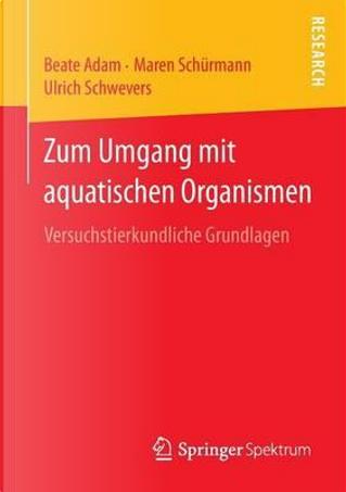 Zum Umgang Mit Aquatischen Organismen by Beate Adam