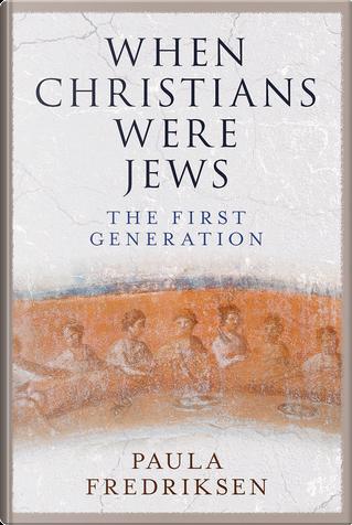 When Christians were Jews by Paula Fredriksen