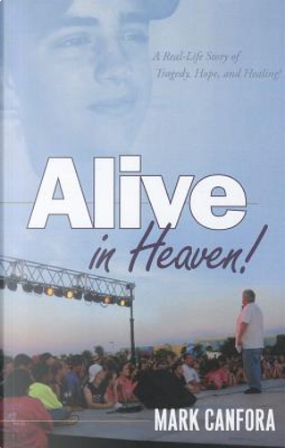 Alive in Heaven! by Mark Canfora