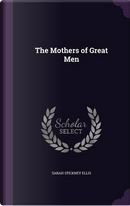 The Mothers of Great Men by Sarah Stickney Ellis
