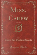 Miss. Carew, Vol. 3 of 3 (Classic Reprint) by Amelia Ann Blanford Edwards