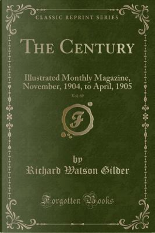 The Century, Vol. 69 by Richard Watson Gilder