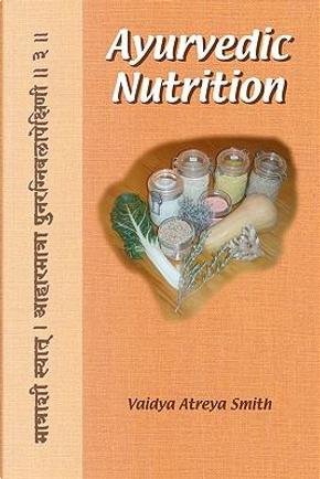 Ayurvedic Nutrition by Vaidya Atreya Smith