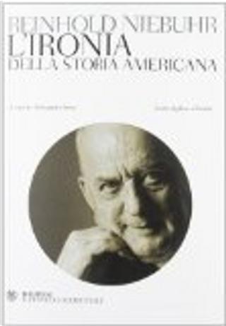 Ironia della storia americana. Testo inglese a fronte by Reinhold Niebuhr