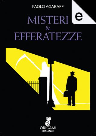 Misteri & efferatezze by Paolo Agaraff