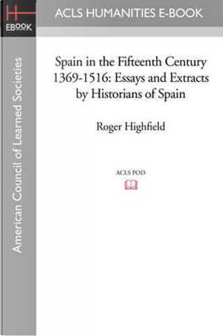 Spain in the Fifteenth Century 1369-1516 by Roger Highfield