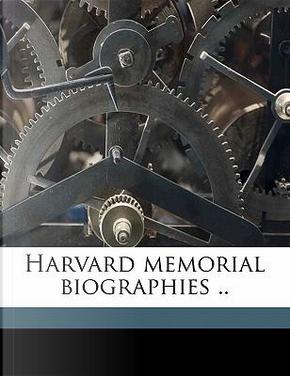 Harvard Memorial Biographies by Thomas Wentworth Higginson