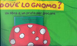 Dov'è lo gnomo? Ediz. illustrata. Con gadget by Maria Sole Macchia