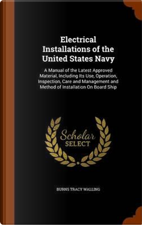 Electrical Installations of the United States Navy by Burns Tracy Walling
