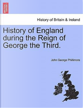 History of England during the Reign of George the Third by John George Phillimore