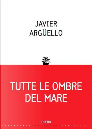Tutte le ombre del mare by Javier Argüello