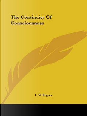 The Continuity of Consciousness by L. W. Rogers