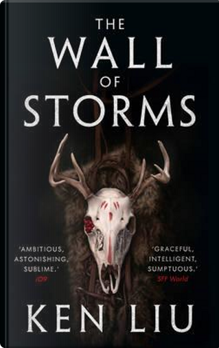 The Wall Of Storms (The Dandelion Dynasty) by Ken Liu