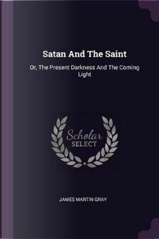Satan and the Saint by James Martin Gray