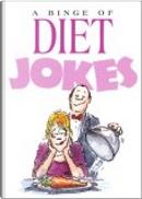 A Binge of Diet Jokes by Bill Stott