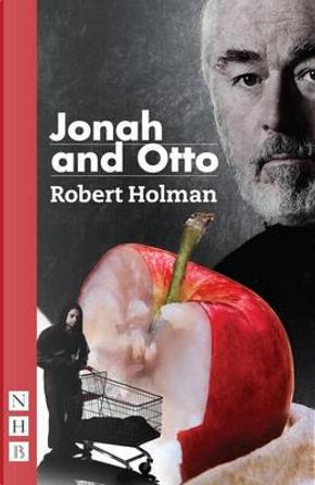 Jonah and Otto (NHB Modern Plays) by Robert Holman