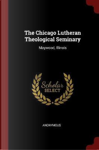 The Chicago Lutheran Theological Seminary by ANONYMOUS
