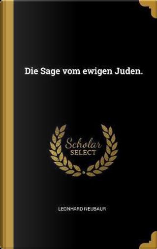Die Sage Vom Ewigen Juden. by Leonhard Neubaur