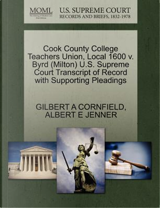 Cook County College Teachers Union, Local 1600 V. Byrd (Milton) U.S. Supreme Court Transcript of Record with Supporting Pleadings by Gilbert A. Cornfield