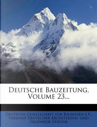 Deutsche Bauzeitung, Volume 23... by Deutsche Gesellschaft für Bauwesen e. V.