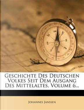 Geschichte Des Deutschen Volkes Seit Dem Ausgang Des Mittelaltes, Volume 6. by Johannes Janssen